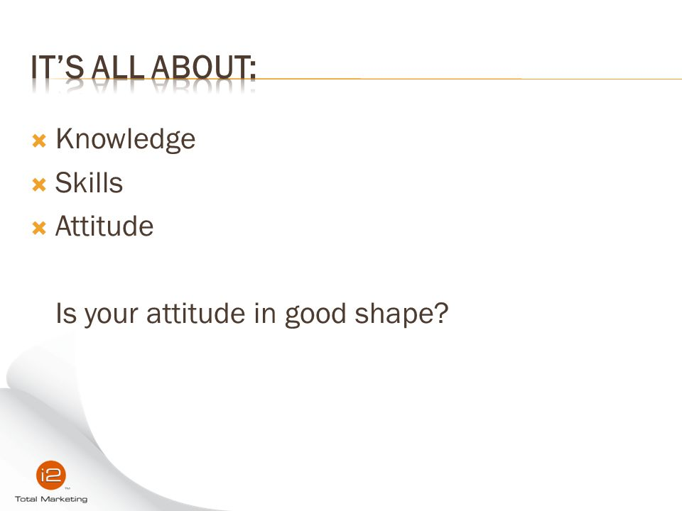 It's all about: Knowledge Skills Attitude