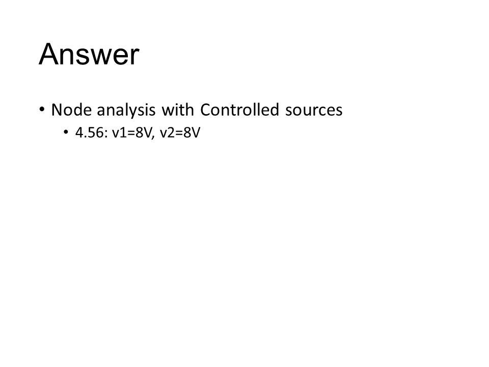 Answer Node analysis with Controlled sources 4.56: v1=8V, v2=8V