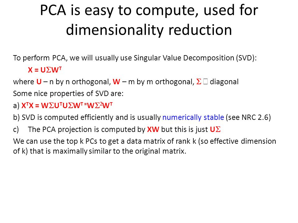 PCA is easy to compute, used for dimensionality reduction