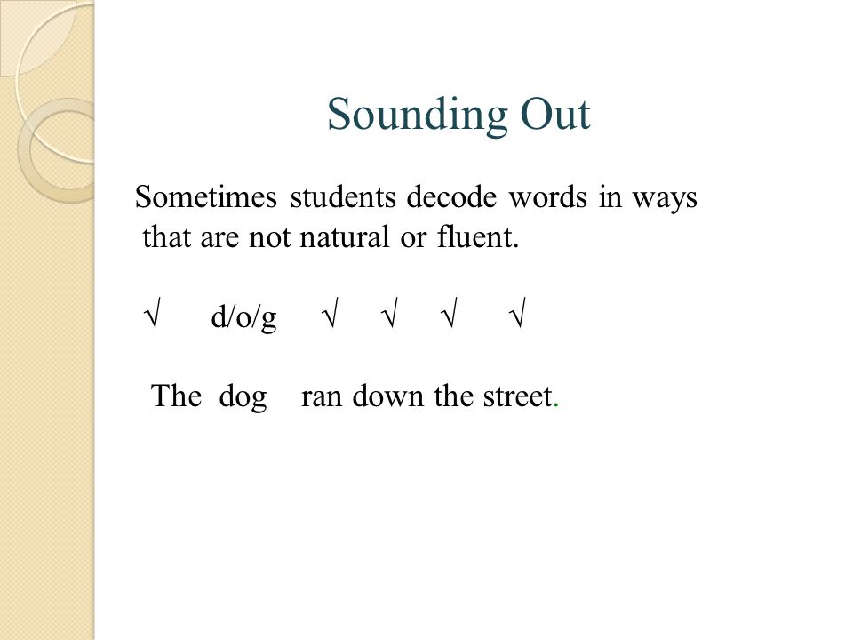 Sounding Out Sometimes students decode words in ways