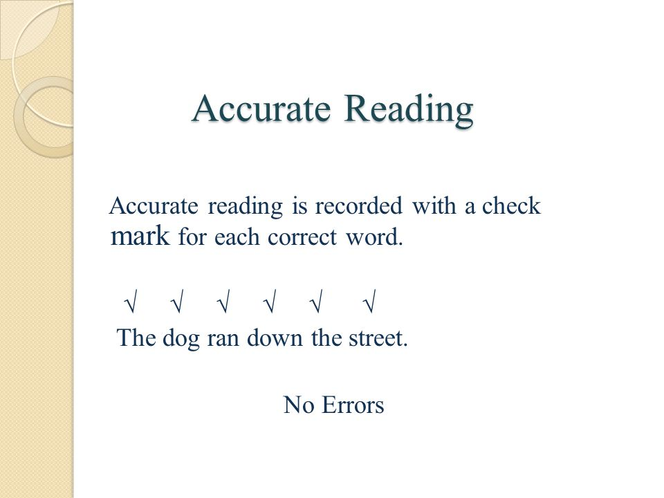 Accurate Reading Accurate reading is recorded with a check mark for each correct word.      
