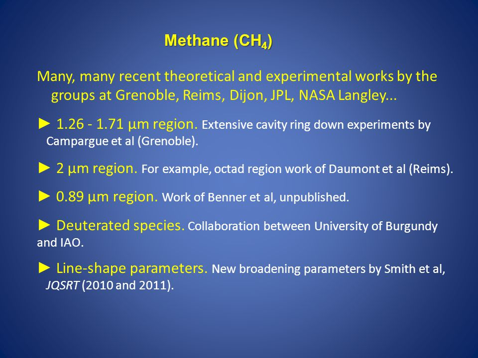 Methane (CH4) Many, many recent theoretical and experimental works by the groups at Grenoble, Reims, Dijon, JPL, NASA Langley...