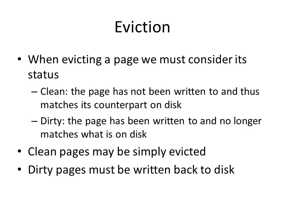 Eviction When evicting a page we must consider its status
