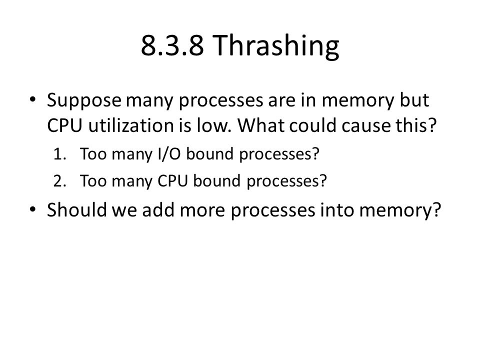 8.3.8 Thrashing Suppose many processes are in memory but CPU utilization is low. What could cause this