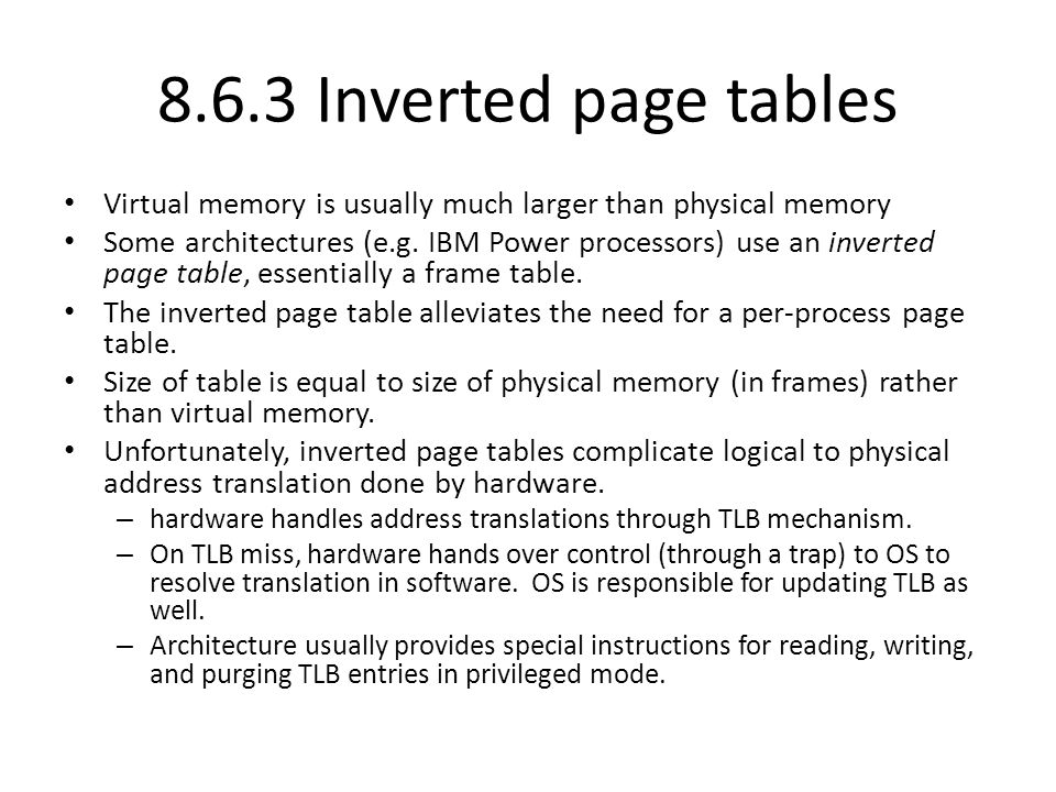 8.6.3 Inverted page tables Virtual memory is usually much larger than physical memory.