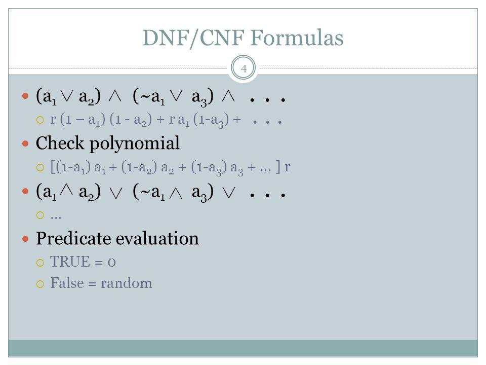 DNF/CNF Formulas (a1 a2) (~a1 a3) . . . Check polynomial