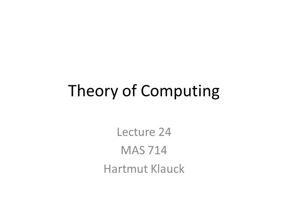 Lecture 24 MAS 714 Hartmut Klauck