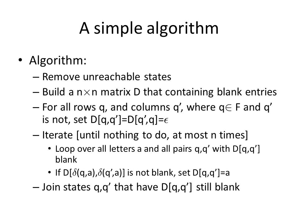 A simple algorithm Algorithm: Remove unreachable states