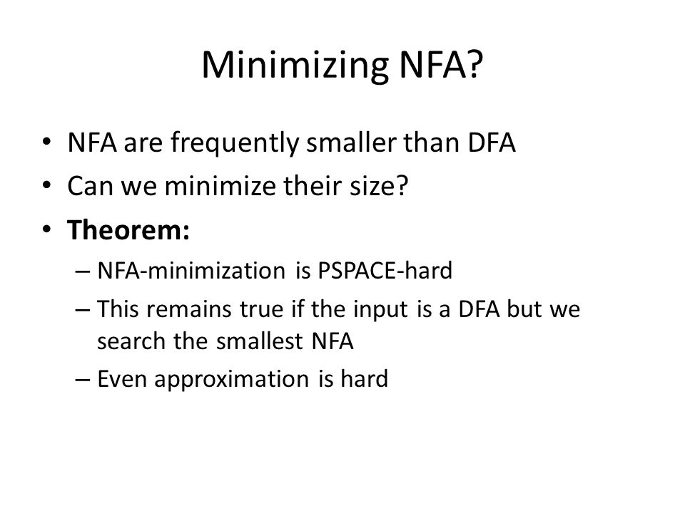Minimizing NFA NFA are frequently smaller than DFA
