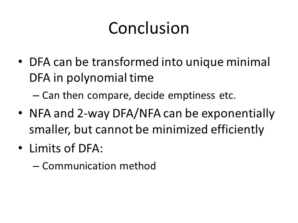Conclusion DFA can be transformed into unique minimal DFA in polynomial time. Can then compare, decide emptiness etc.