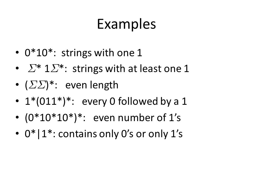 Examples 0*10*: strings with one 1 §* 1§*: strings with at least one 1