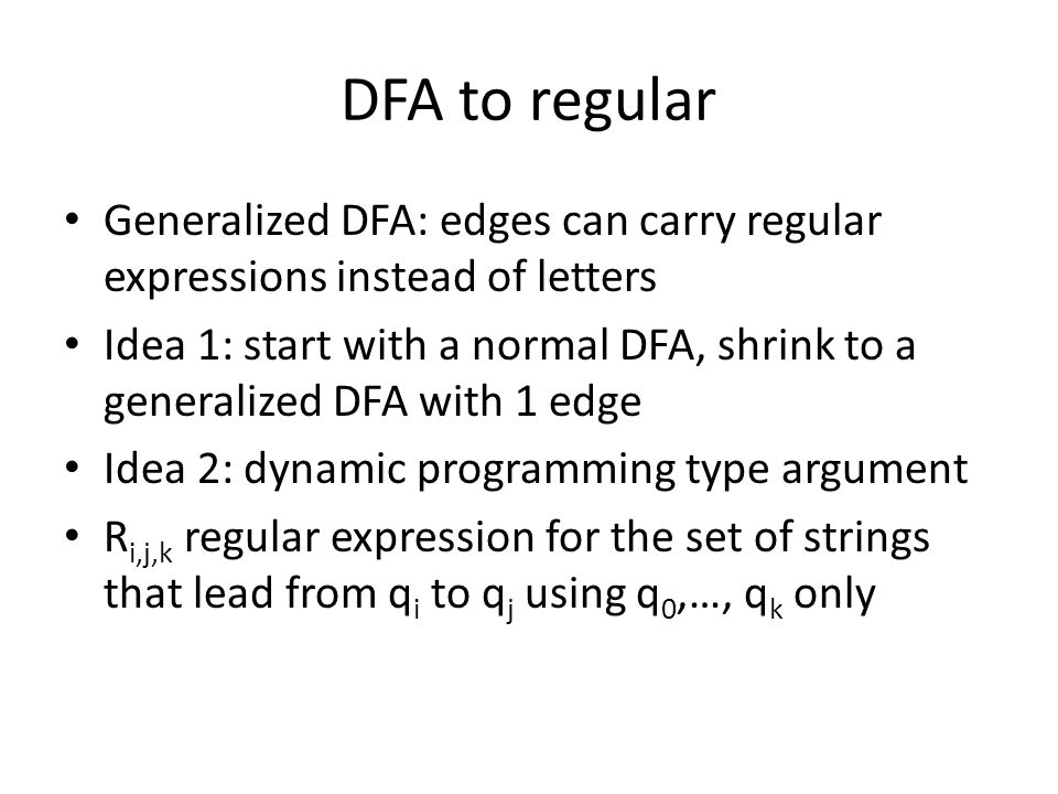 DFA to regular Generalized DFA: edges can carry regular expressions instead of letters.