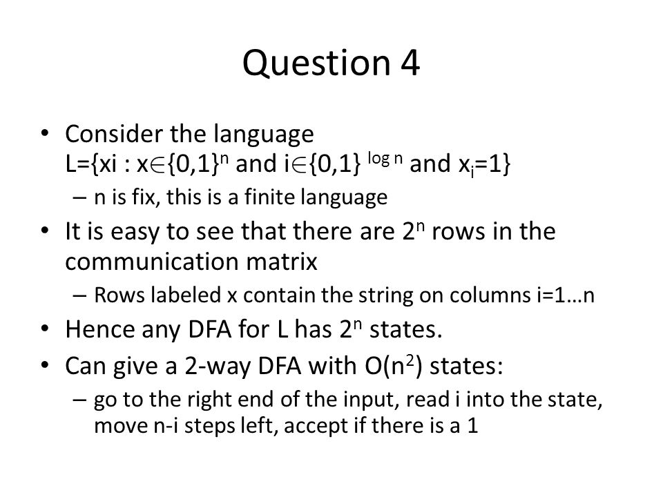 Question 4 Consider the language L={xi : x2{0,1}n and i2{0,1} log n and xi=1} n is fix, this is a finite language.