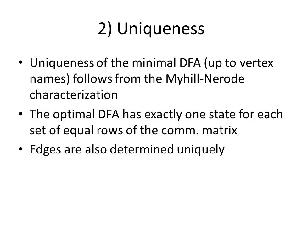 2) Uniqueness Uniqueness of the minimal DFA (up to vertex names) follows from the Myhill-Nerode characterization.