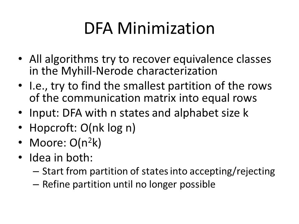 DFA Minimization All algorithms try to recover equivalence classes in the Myhill-Nerode characterization.