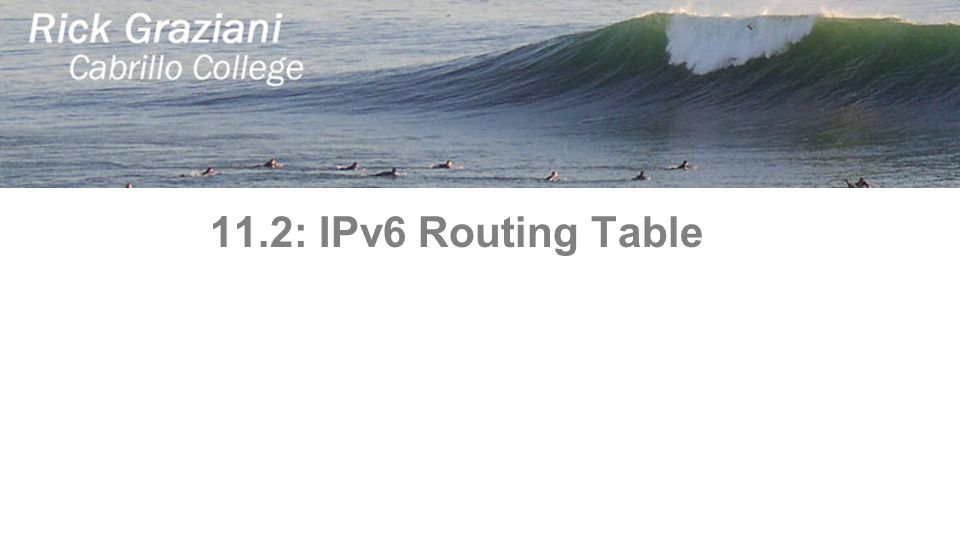 11.2: IPv6 Routing Table