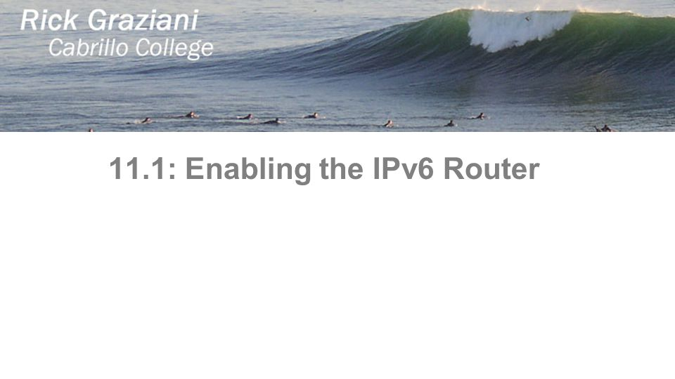 11.1: Enabling the IPv6 Router