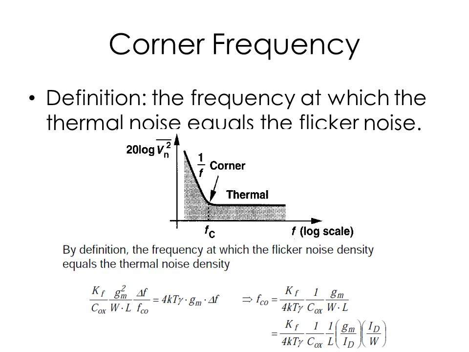 Corner Frequency Definition: the frequency at which the thermal noise equals the flicker noise.
