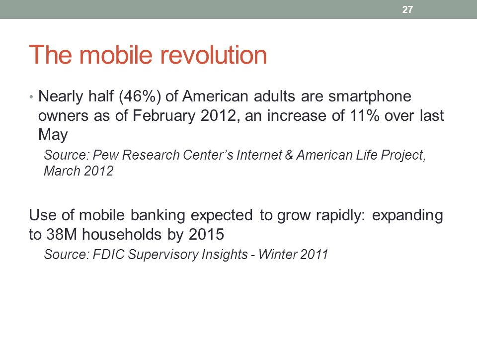 The mobile revolution Nearly half (46%) of American adults are smartphone owners as of February 2012, an increase of 11% over last May.