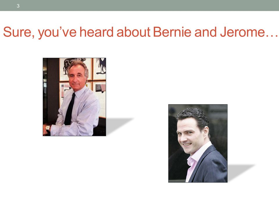 Sure, you've heard about Bernie and Jerome…