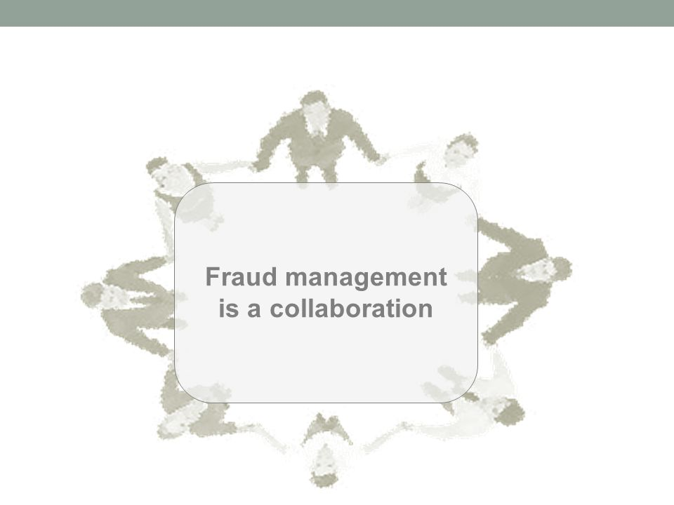 Fraud management is a collaboration