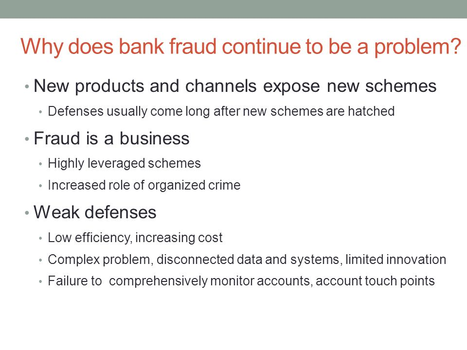 Why does bank fraud continue to be a problem