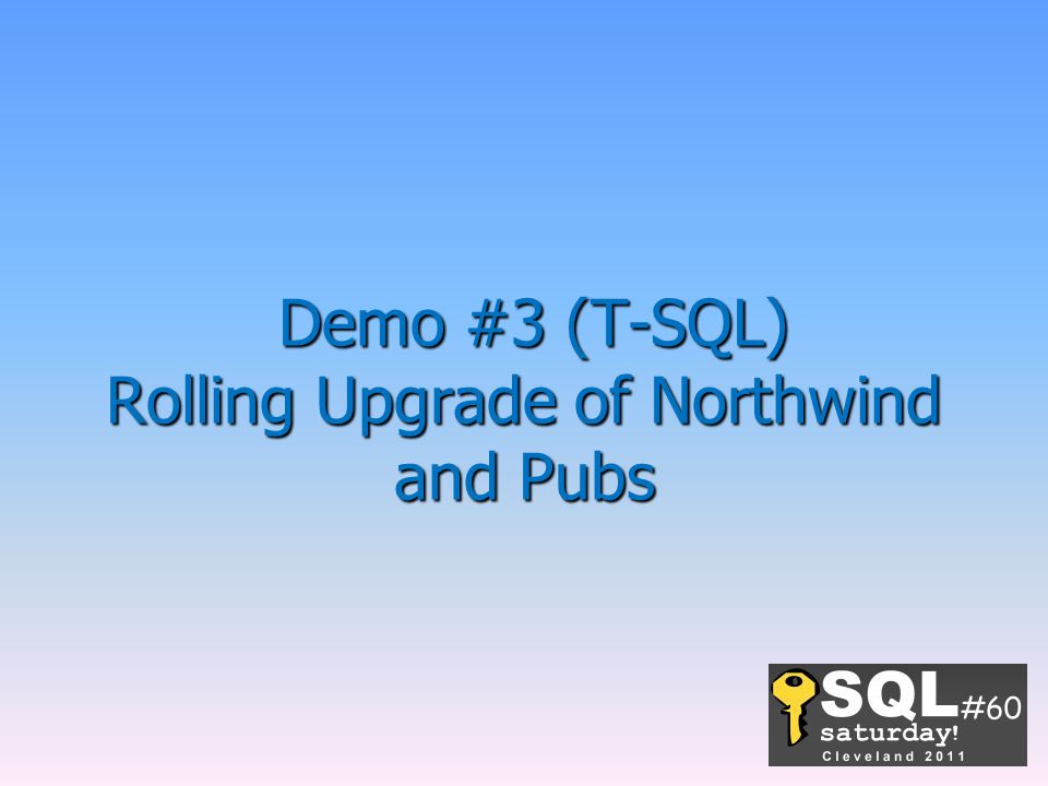 Demo #3 (T-SQL) Rolling Upgrade of Northwind and Pubs