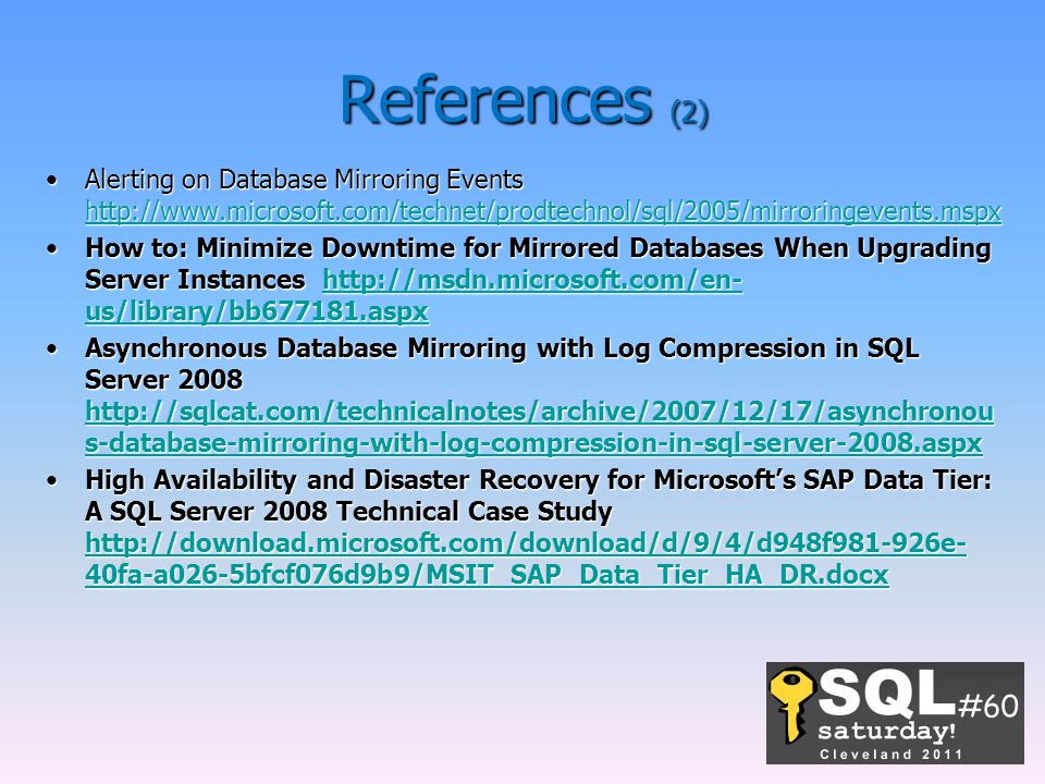 References (2) Alerting on Database Mirroring Events http://www.microsoft.com/technet/prodtechnol/sql/2005/mirroringevents.mspx.