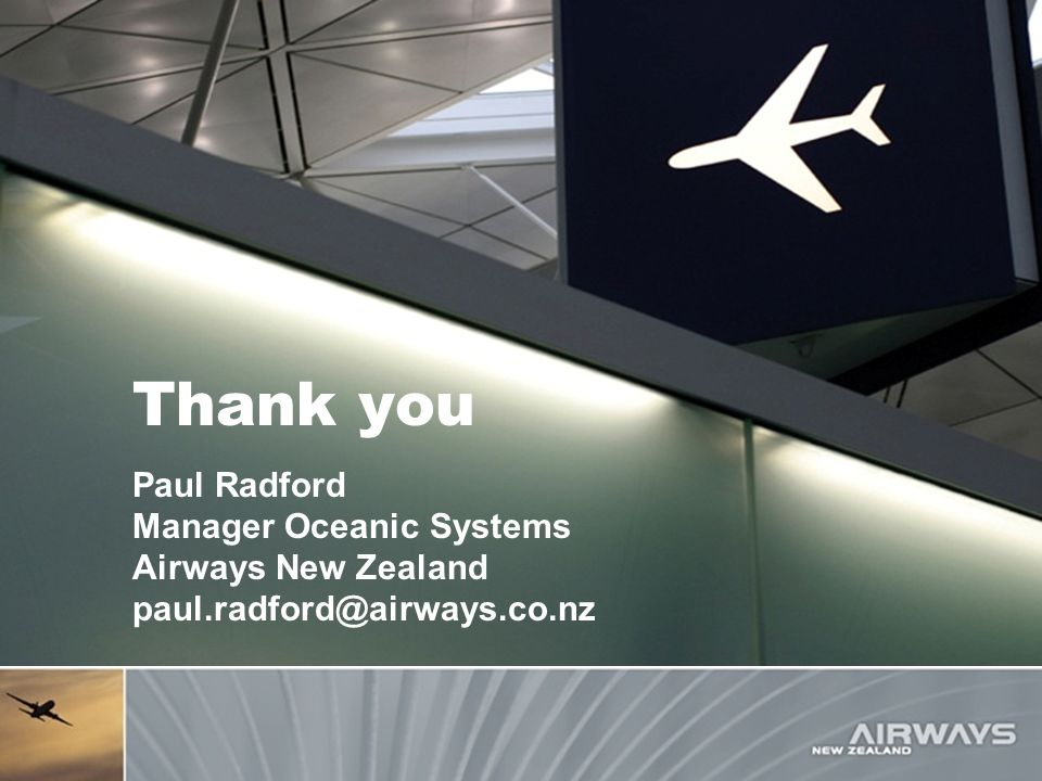 Thank you Paul Radford Manager Oceanic Systems Airways New Zealand