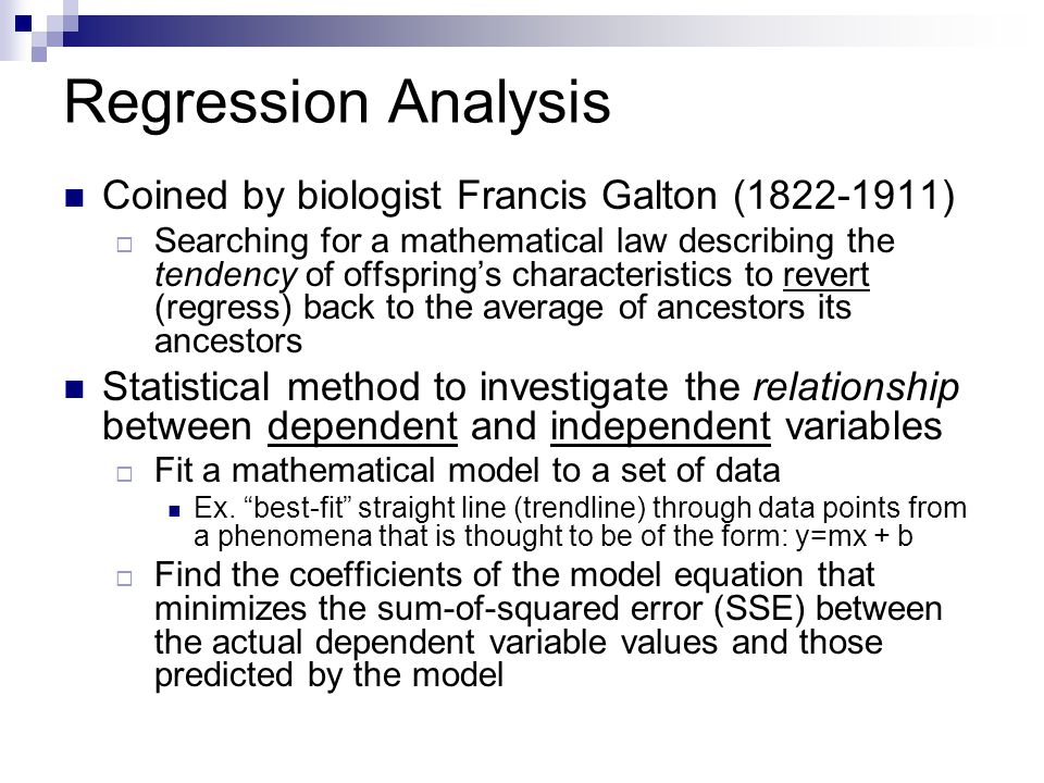 Regression Analysis Coined by biologist Francis Galton (1822-1911)