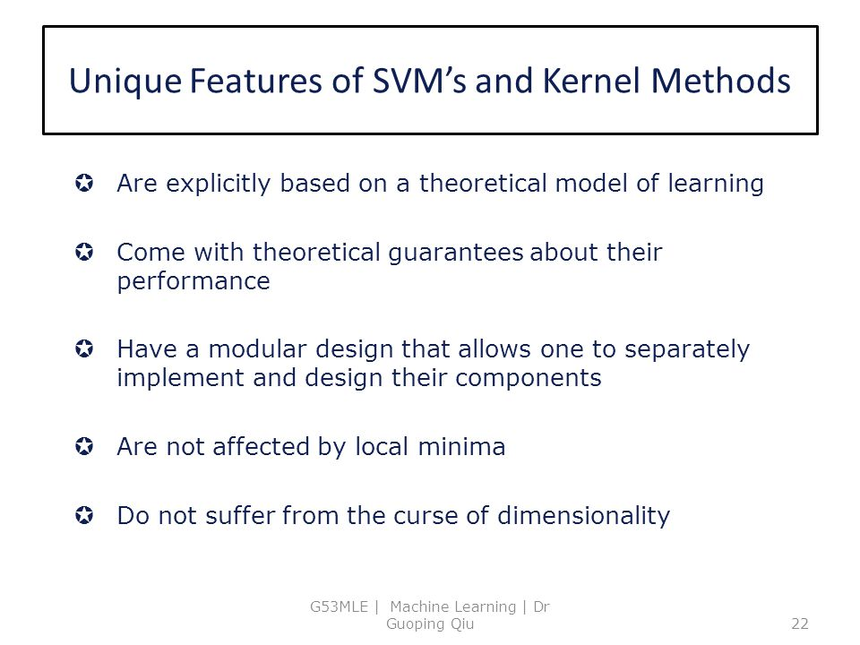 Unique Features of SVM's and Kernel Methods