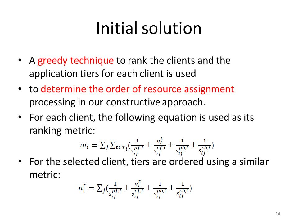 Initial solution A greedy technique to rank the clients and the application tiers for each client is used.
