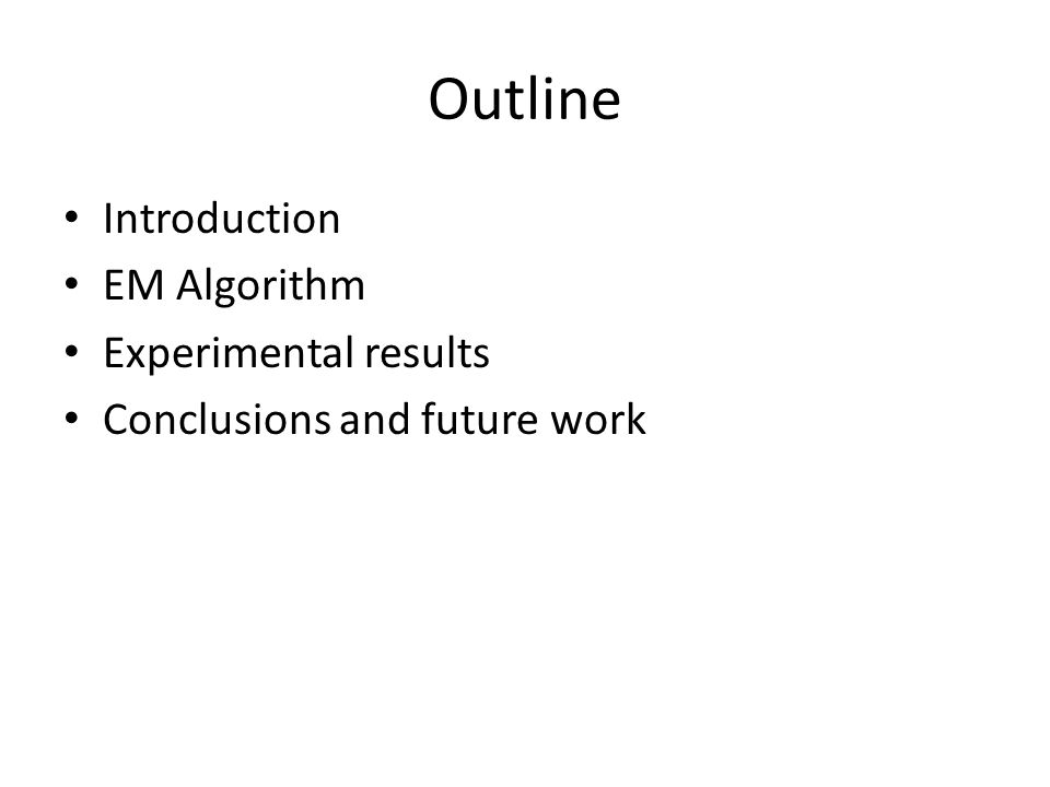 Outline Introduction EM Algorithm Experimental results
