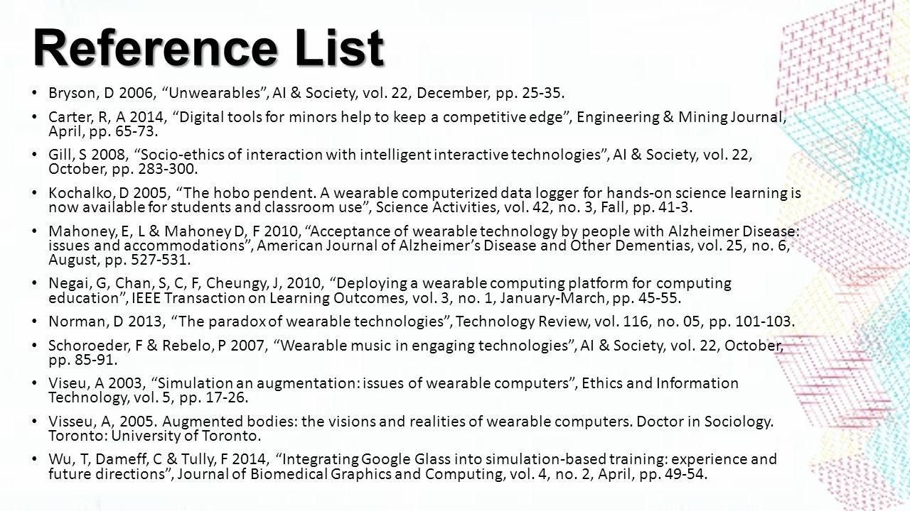 Reference List Bryson, D 2006, Unwearables , AI & Society, vol. 22, December, pp. 25-35.