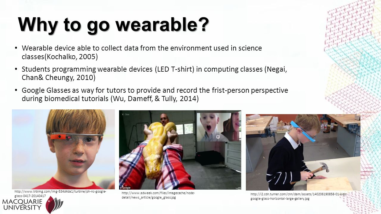 Why to go wearable Wearable device able to collect data from the environment used in science classes(Kochalko, 2005)