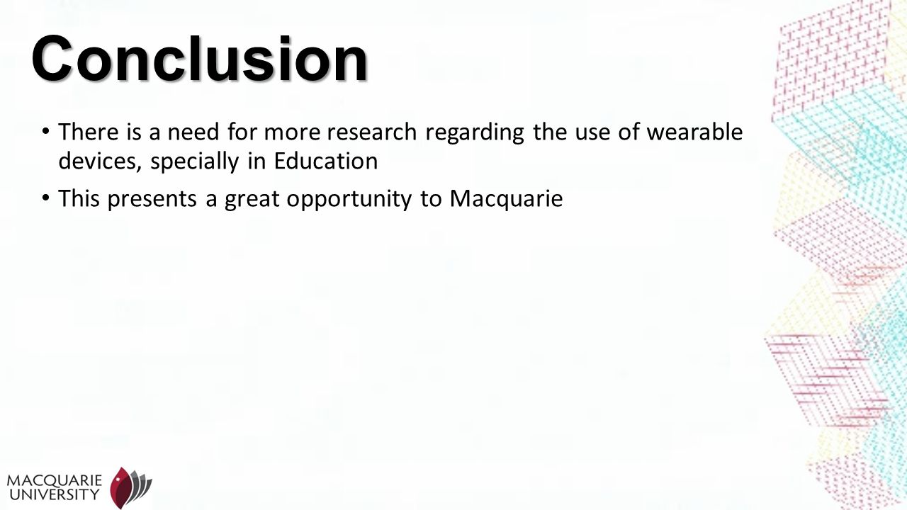 Conclusion There is a need for more research regarding the use of wearable devices, specially in Education.