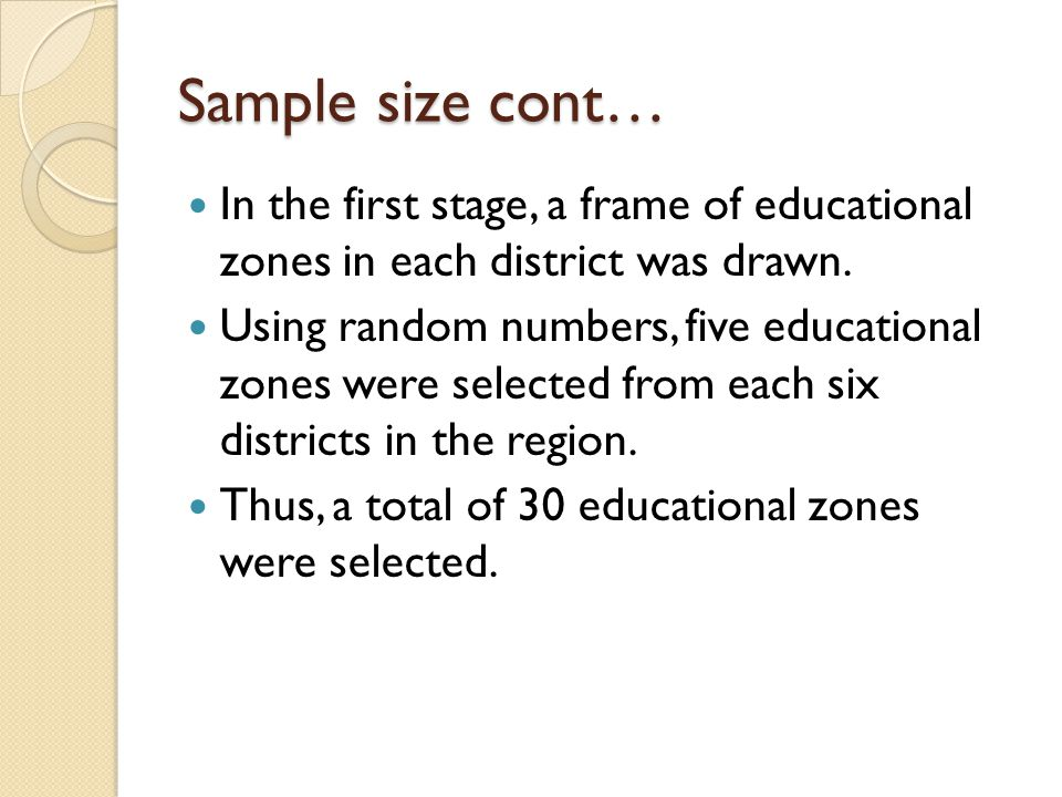 Sample size cont… In the first stage, a frame of educational zones in each district was drawn.
