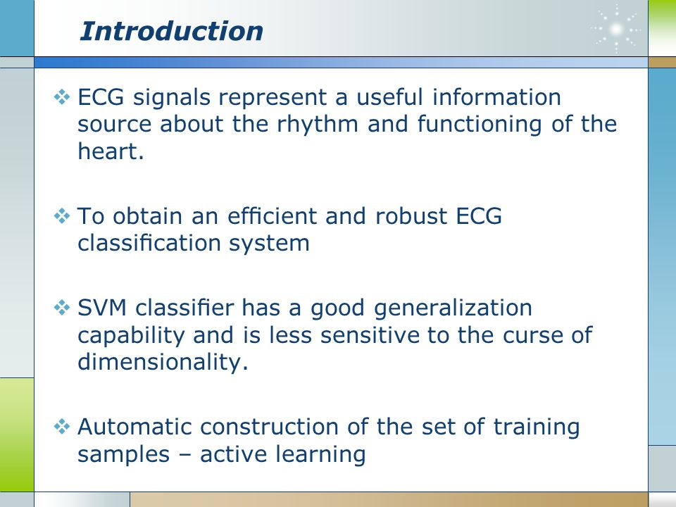 Introduction ECG signals represent a useful information source about the rhythm and functioning of the heart.