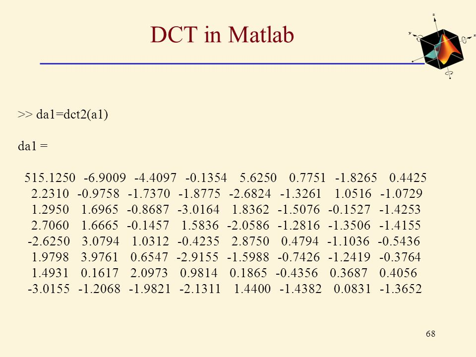 DCT in Matlab >> da1=dct2(a1) da1 =