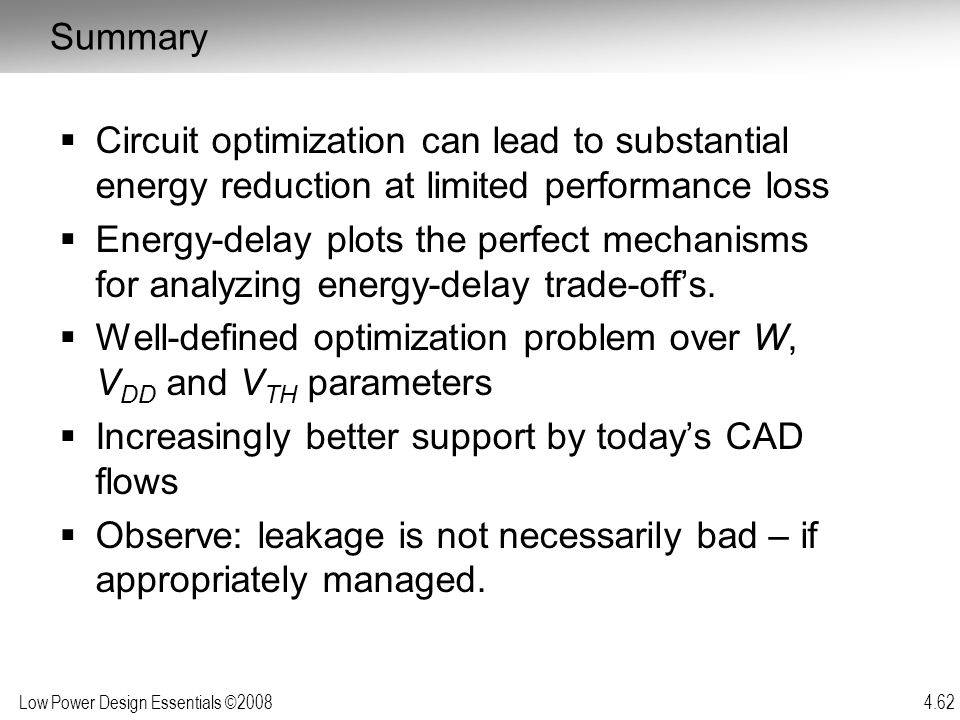 Summary Circuit optimization can lead to substantial energy reduction at limited performance loss.