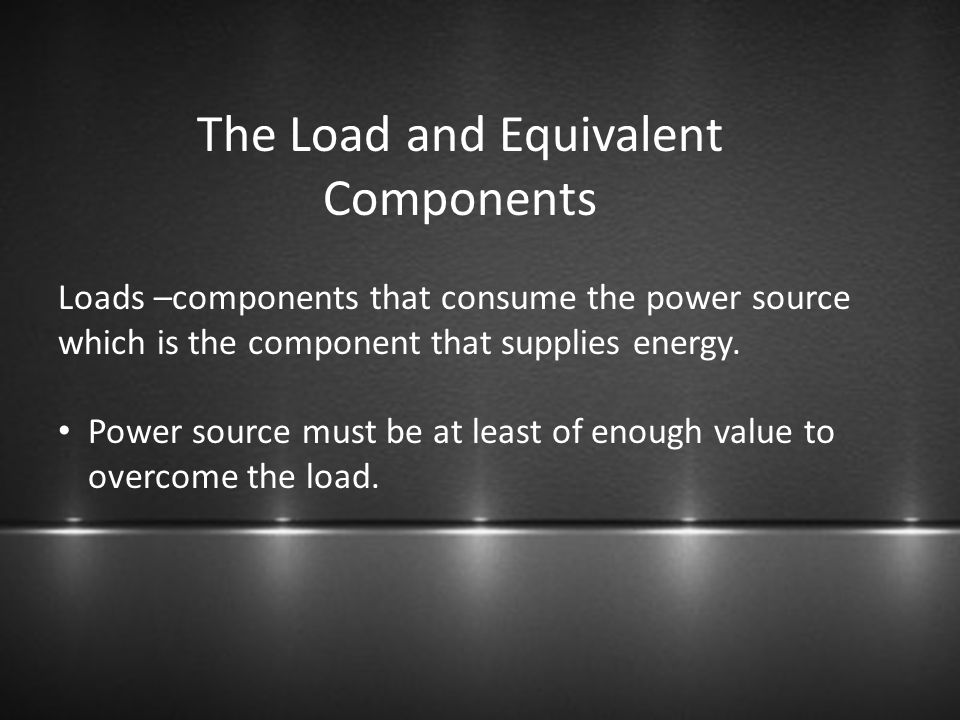 The Load and Equivalent Components