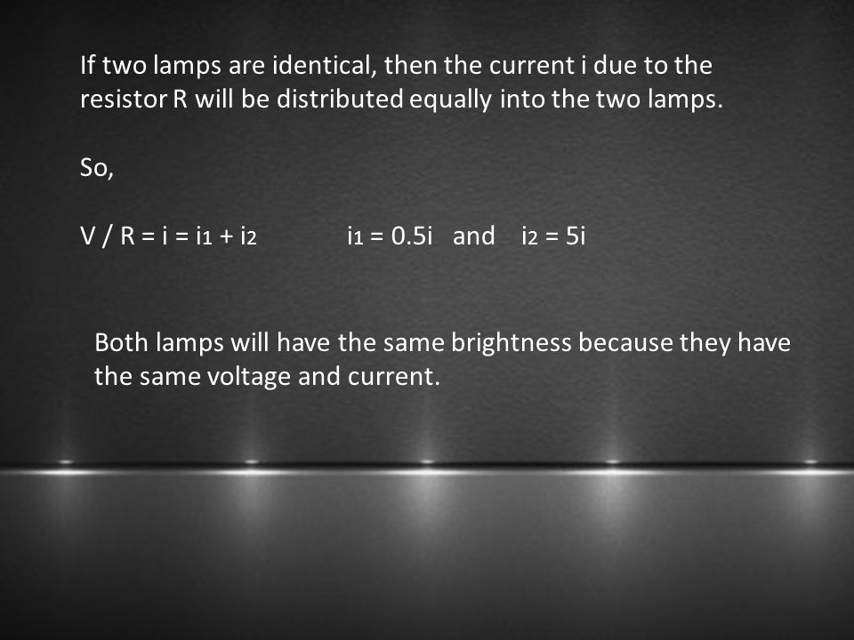 If two lamps are identical, then the current i due to the resistor R will be distributed equally into the two lamps.