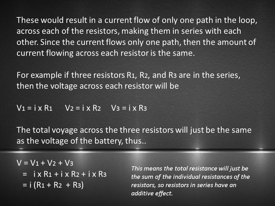 These would result in a current flow of only one path in the loop, across each of the resistors, making them in series with each other. Since the current flows only one path, then the amount of current flowing across each resistor is the same.