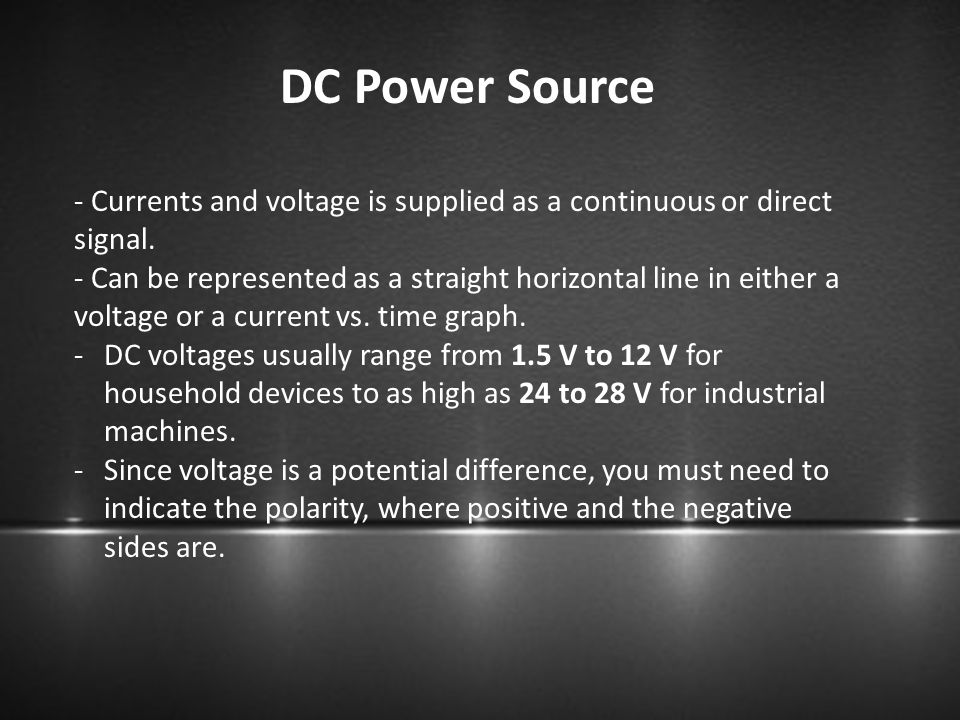 DC Power Source - Currents and voltage is supplied as a continuous or direct signal.