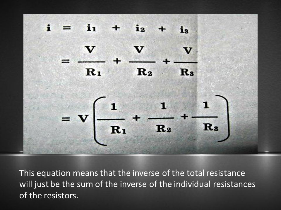 This equation means that the inverse of the total resistance will just be the sum of the inverse of the individual resistances of the resistors.