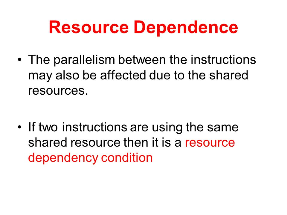 Resource Dependence The parallelism between the instructions may also be affected due to the shared resources.