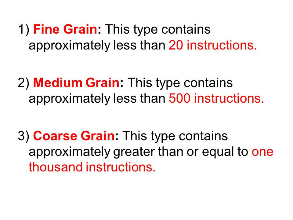 1) Fine Grain: This type contains approximately less than 20 instructions.