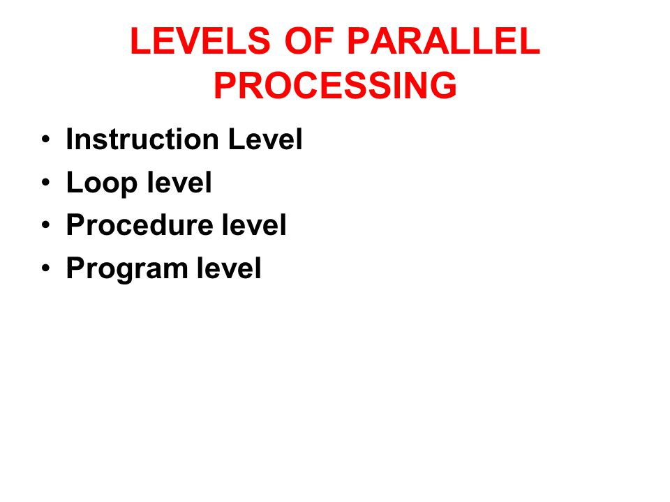 LEVELS OF PARALLEL PROCESSING