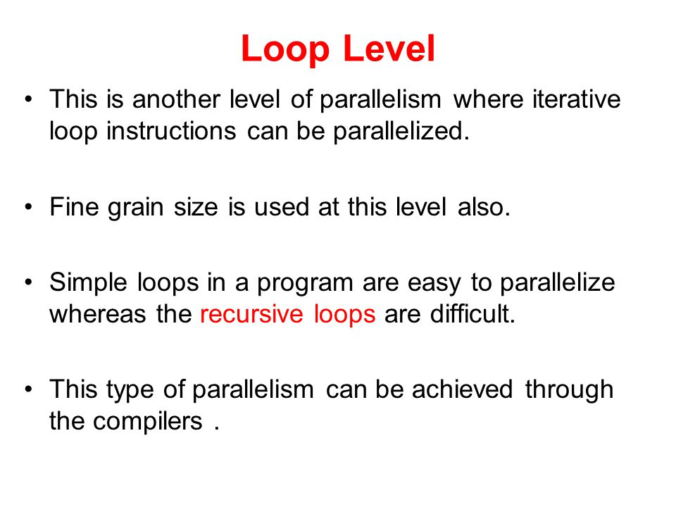 Loop Level This is another level of parallelism where iterative loop instructions can be parallelized.