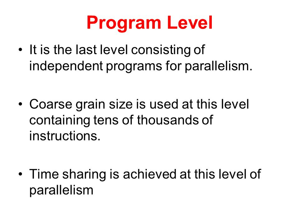 Program Level It is the last level consisting of independent programs for parallelism.